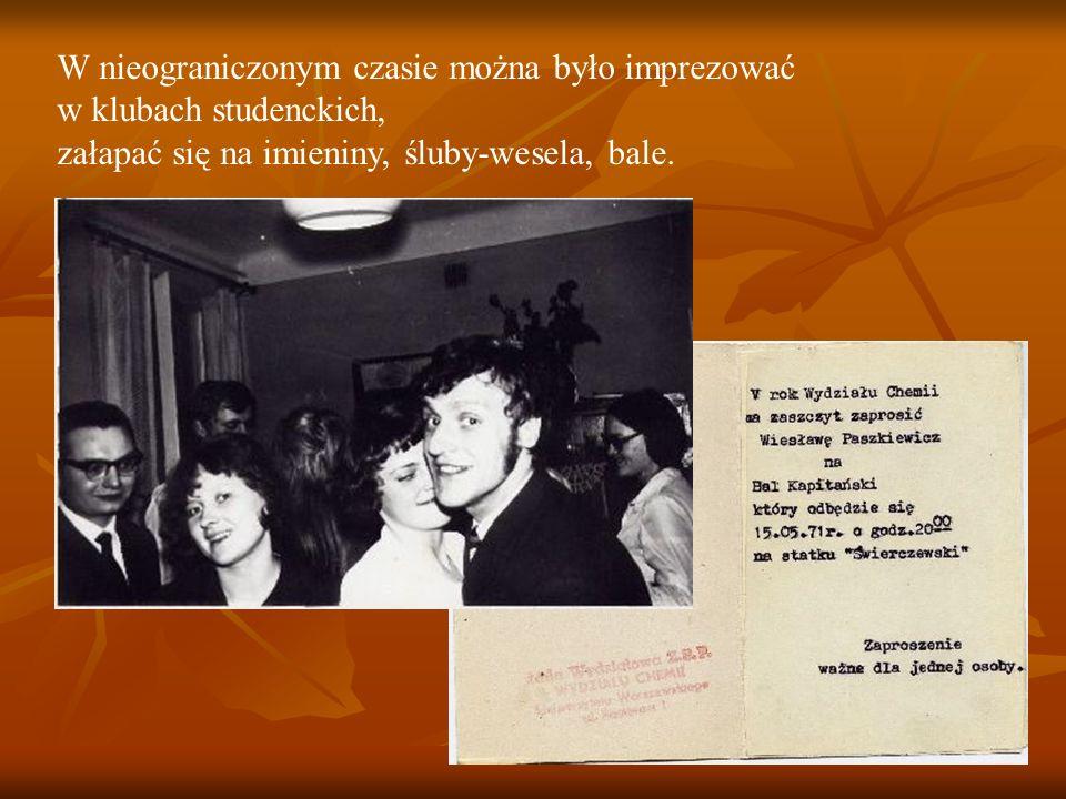 W nieograniczonym czasie można było imprezować w klubach studenckich, załapać się na imieniny, śluby-wesela, bale.