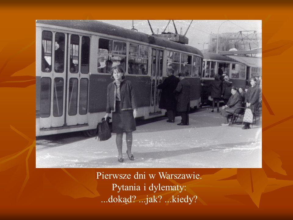 Pierwsze dni w Warszawie. Pytania i dylematy:...dokąd ...jak ...kiedy