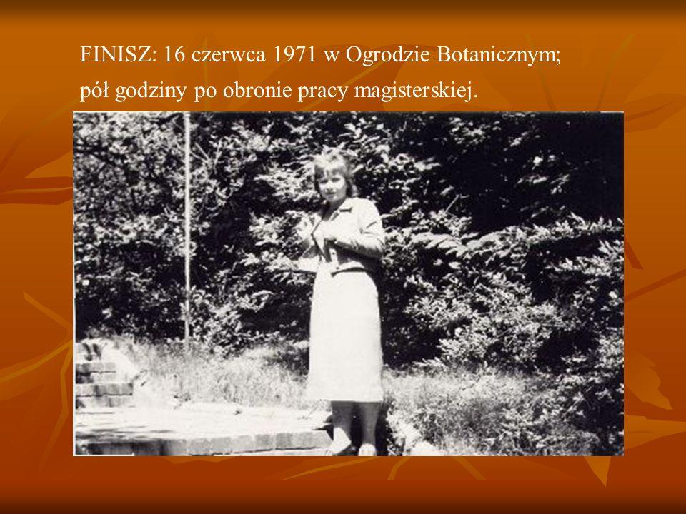 FINISZ: 16 czerwca 1971 w Ogrodzie Botanicznym; pół godziny po obronie pracy magisterskiej.
