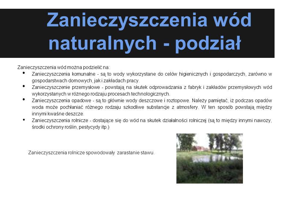 Zanieczyszczenia wód naturalnych - podział Zanieczyszczenia wód można podzielić na: Zanieczyszczenia komunalne - są to wody wykorzystane do celów higi