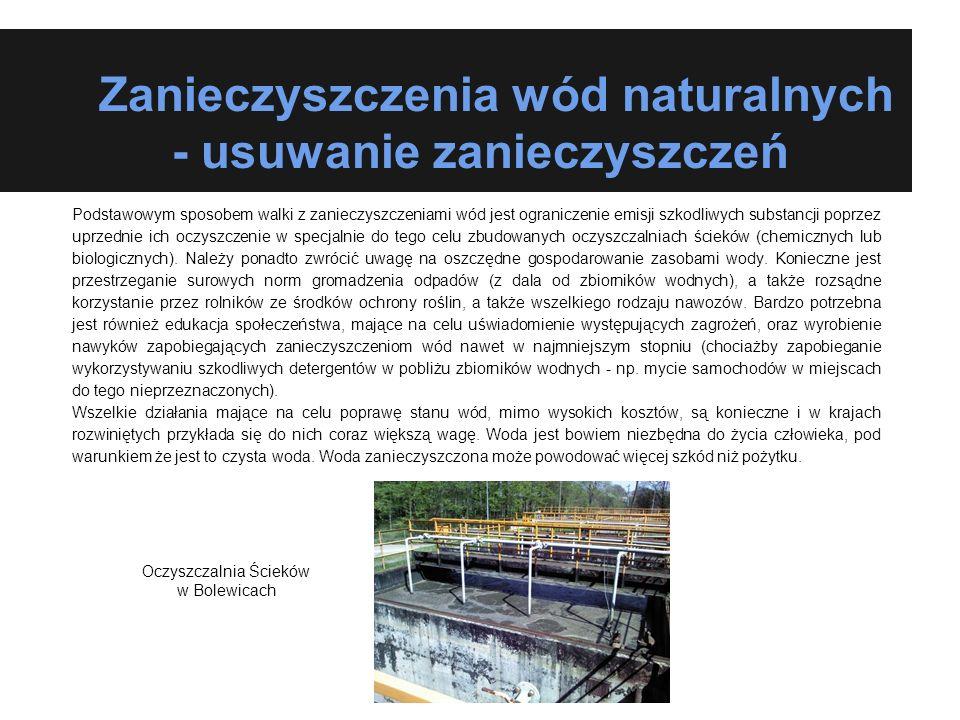 Zanieczyszczenia wód naturalnych - usuwanie zanieczyszczeń Podstawowym sposobem walki z zanieczyszczeniami wód jest ograniczenie emisji szkodliwych su