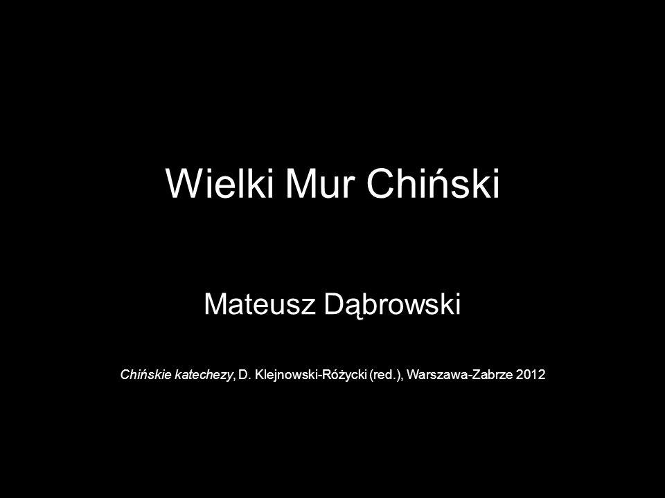 Wielki Mur Chiński Mateusz Dąbrowski Chińskie katechezy, D. Klejnowski-Różycki (red.), Warszawa-Zabrze 2012