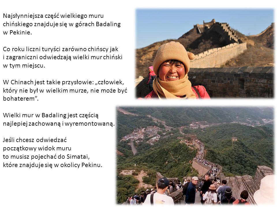 Najsłynniejsza część wielkiego muru chińskiego znajduje się w górach Badaling w Pekinie. Co roku liczni turyści zarówno chińscy jak i zagraniczni odwi