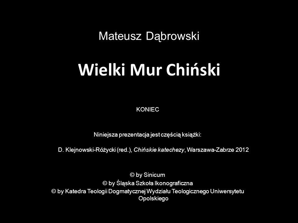 Mateusz Dąbrowski Wielki Mur Chiński KONIEC Niniejsza prezentacja jest częścią książki: D. Klejnowski-Różycki (red.), Chińskie katechezy, Warszawa-Zab