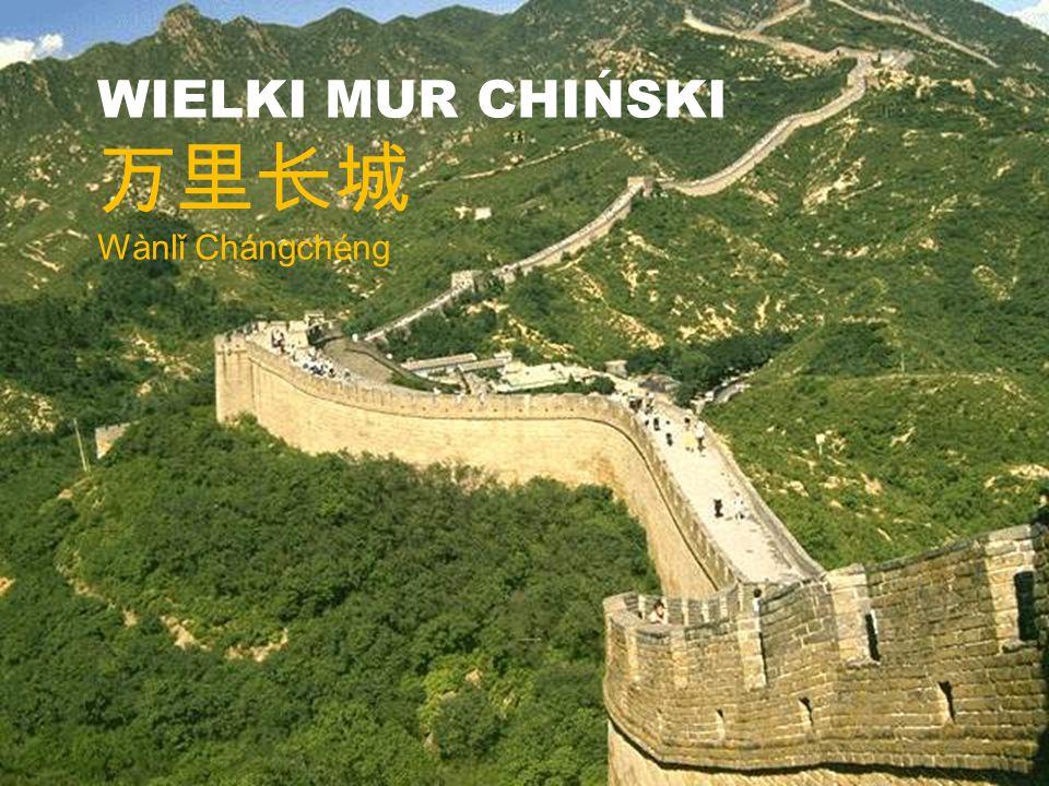 WIELKI MUR CHIŃSKI Wànlǐ Chángchéng