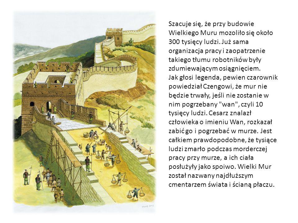 Szacuje się, że przy budowie Wielkiego Muru mozoliło się około 300 tysięcy ludzi. Już sama organizacja pracy i zaopatrzenie takiego tłumu robotników b