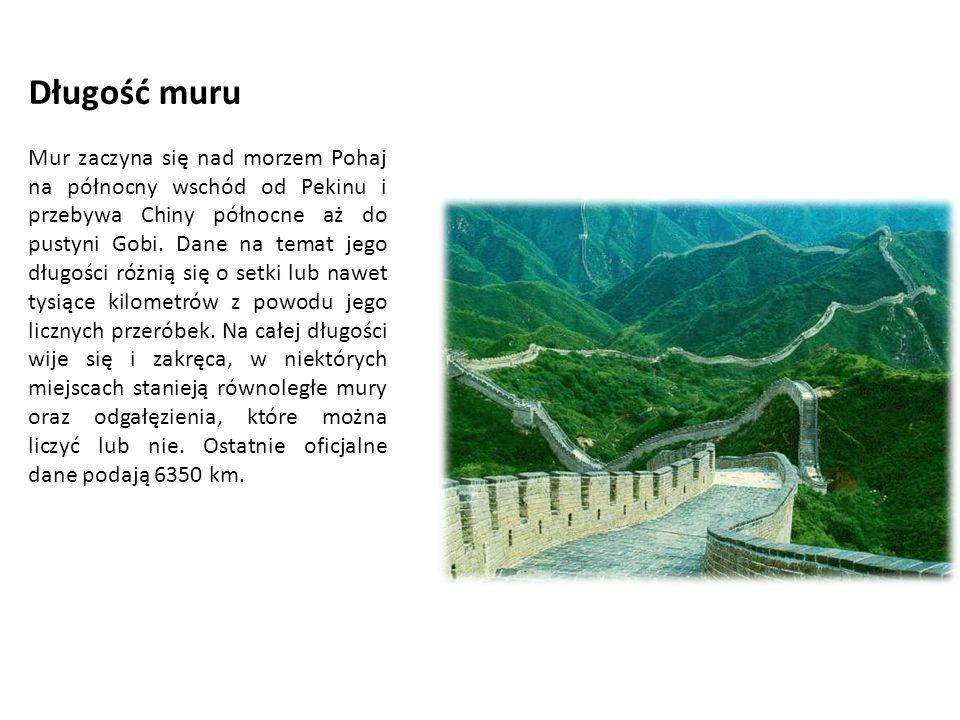 Długość muru Mur zaczyna się nad morzem Pohaj na północny wschód od Pekinu i przebywa Chiny północne aż do pustyni Gobi. Dane na temat jego długości r