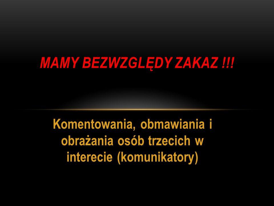 Komentowania, obmawiania i obrażania osób trzecich w interecie (komunikatory) MAMY BEZWZGLĘDY ZAKAZ !!!
