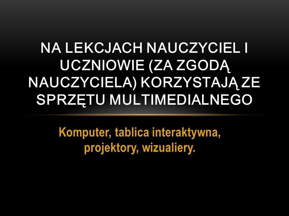 Komputer, tablica interaktywna, projektory, wizualiery. NA LEKCJACH NAUCZYCIEL I UCZNIOWIE (ZA ZGODĄ NAUCZYCIELA) KORZYSTAJĄ ZE SPRZĘTU MULTIMEDIALNEG
