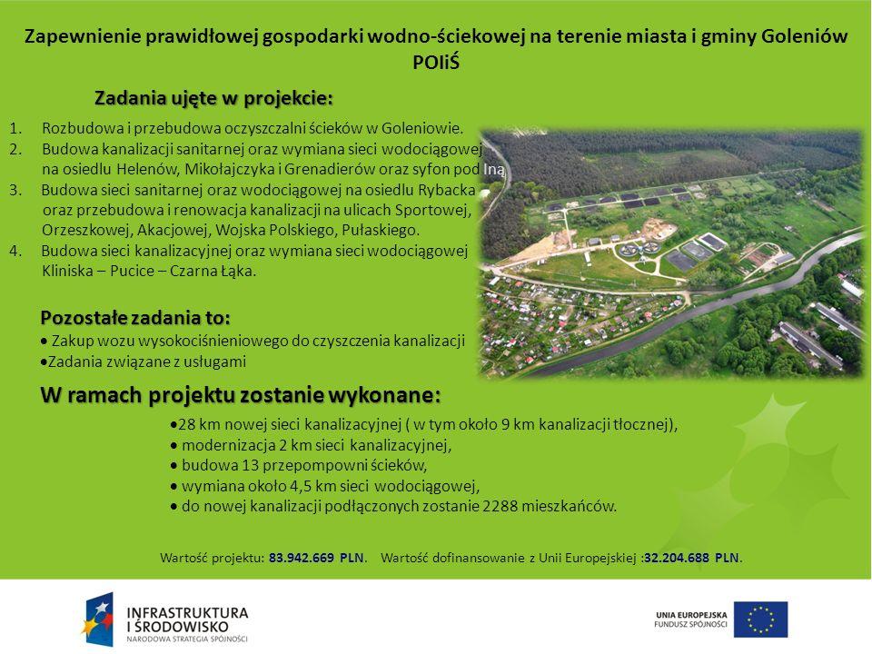 28 km nowej sieci kanalizacyjnej ( w tym około 9 km kanalizacji tłocznej), modernizacja 2 km sieci kanalizacyjnej, budowa 13 przepompowni ścieków, wym