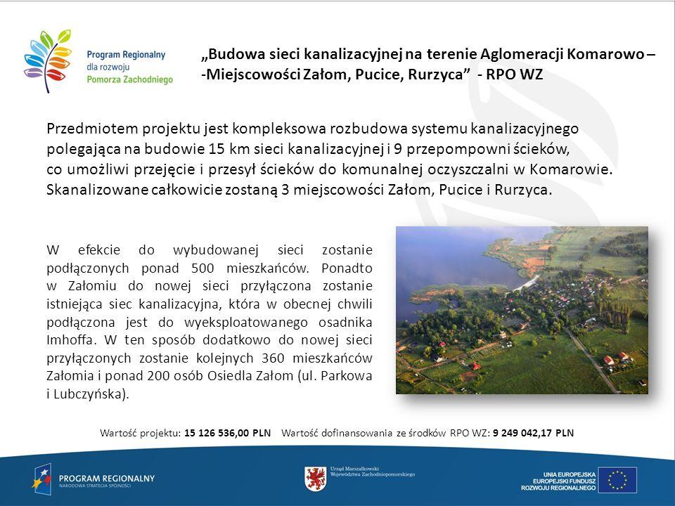 Budowa sieci kanalizacyjnej na terenie Aglomeracji Komarowo – -Miejscowości Załom, Pucice, Rurzyca - RPO WZ W efekcie do wybudowanej sieci zostanie po