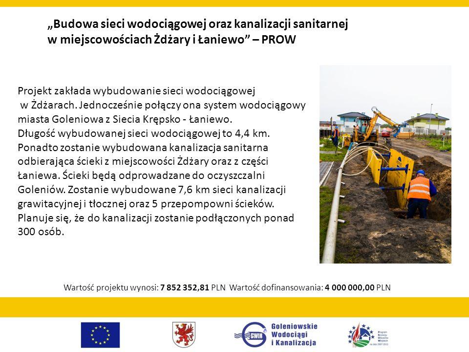 Budowa sieci wodociągowej oraz kanalizacji sanitarnej w miejscowościach Żdżary i Łaniewo – PROW Projekt zakłada wybudowanie sieci wodociągowej w Żdżar
