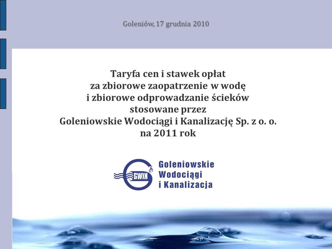 Kontrakt Nr V Zakup specjalistycznego samochodu do czyszczenia Planowana wartość kontraktu wynosi : 1 900 000,00 zł + VAT Taryfa cen i stawek opłat za zbiorowe zaopatrzenie w wodę i zbiorowe odprowadzanie ścieków stosowane przez Goleniowskie Wodociągi i Kanalizację Sp.