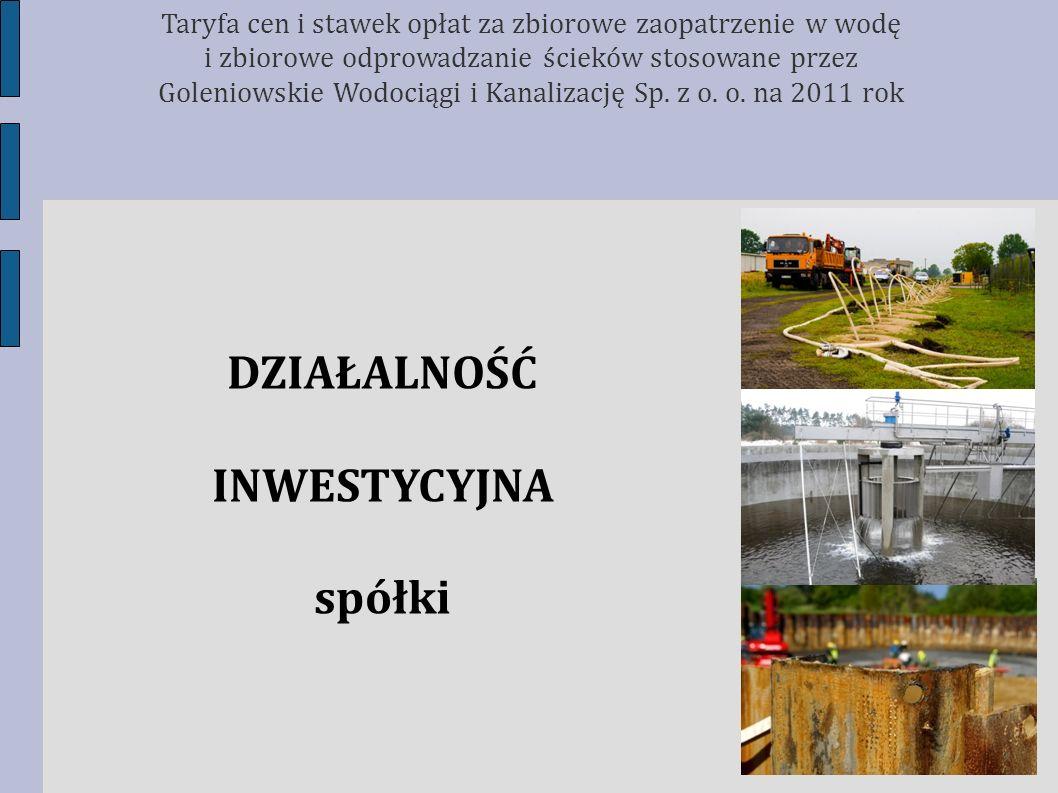 DZIAŁALNOŚĆ INWESTYCYJNA spółki Taryfa cen i stawek opłat za zbiorowe zaopatrzenie w wodę i zbiorowe odprowadzanie ścieków stosowane przez Goleniowski