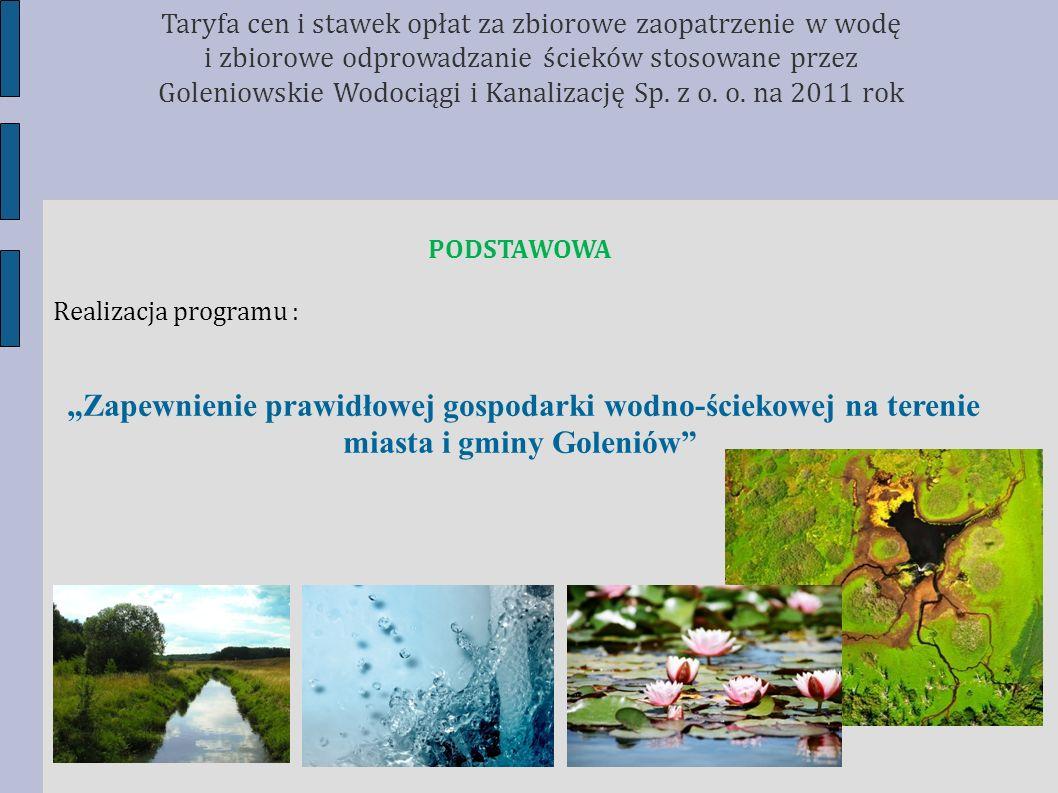 PODSTAWOWA Realizacja programu : Zapewnienie prawidłowej gospodarki wodno-ściekowej na terenie miasta i gminy Goleniów Taryfa cen i stawek opłat za zb