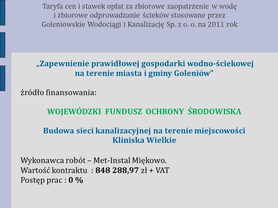 Zapewnienie prawidłowej gospodarki wodno-ściekowej na terenie miasta i gminy Goleniów źródło finansowania: WOJEWÓDZKI FUNDUSZ OCHRONY ŚRODOWISKA Budow