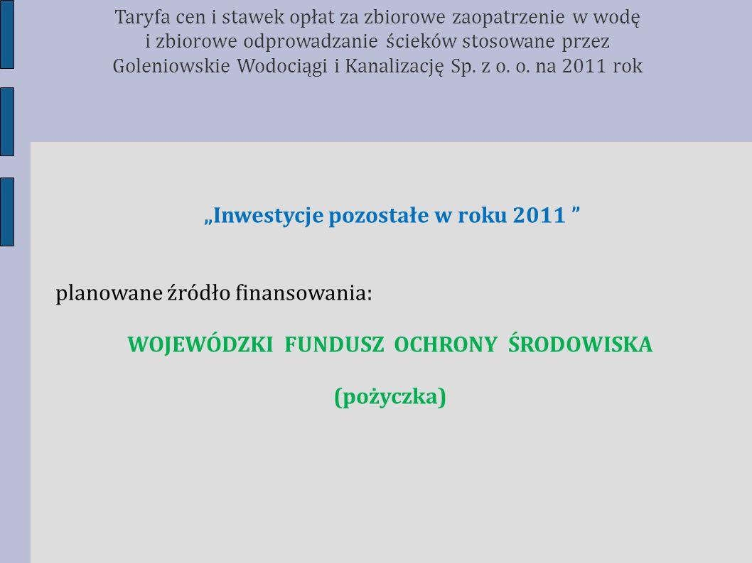 Inwestycje pozostałe w roku 2011 planowane źródło finansowania: WOJEWÓDZKI FUNDUSZ OCHRONY ŚRODOWISKA (pożyczka) Taryfa cen i stawek opłat za zbiorowe