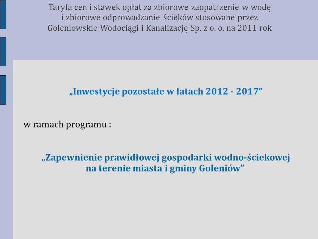 Inwestycje pozostałe w latach 2012 - 2017 w ramach programu : Zapewnienie prawidłowej gospodarki wodno-ściekowej na terenie miasta i gminy Goleniów Ta