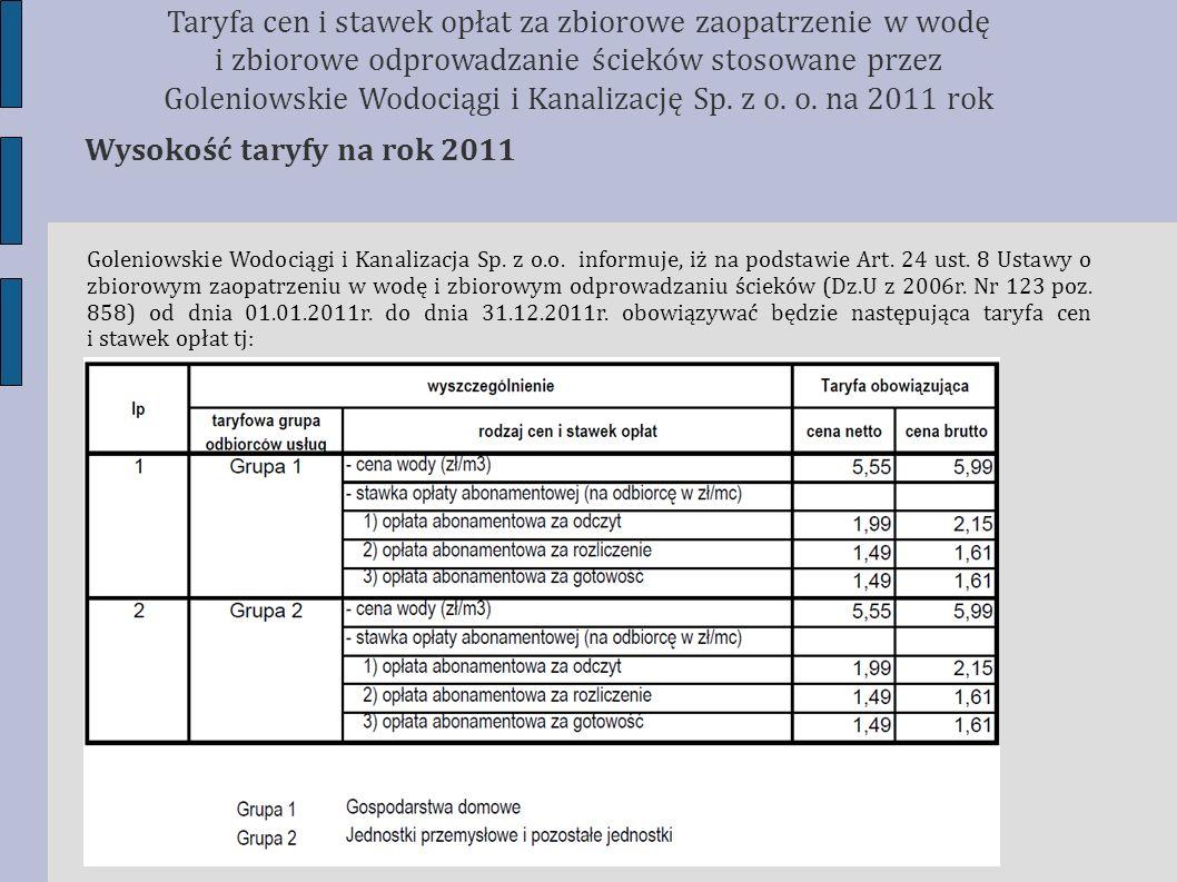 Wysokość taryfy na rok 2011 Taryfa cen i stawek opłat za zbiorowe zaopatrzenie w wodę i zbiorowe odprowadzanie ścieków stosowane przez Goleniowskie Wo