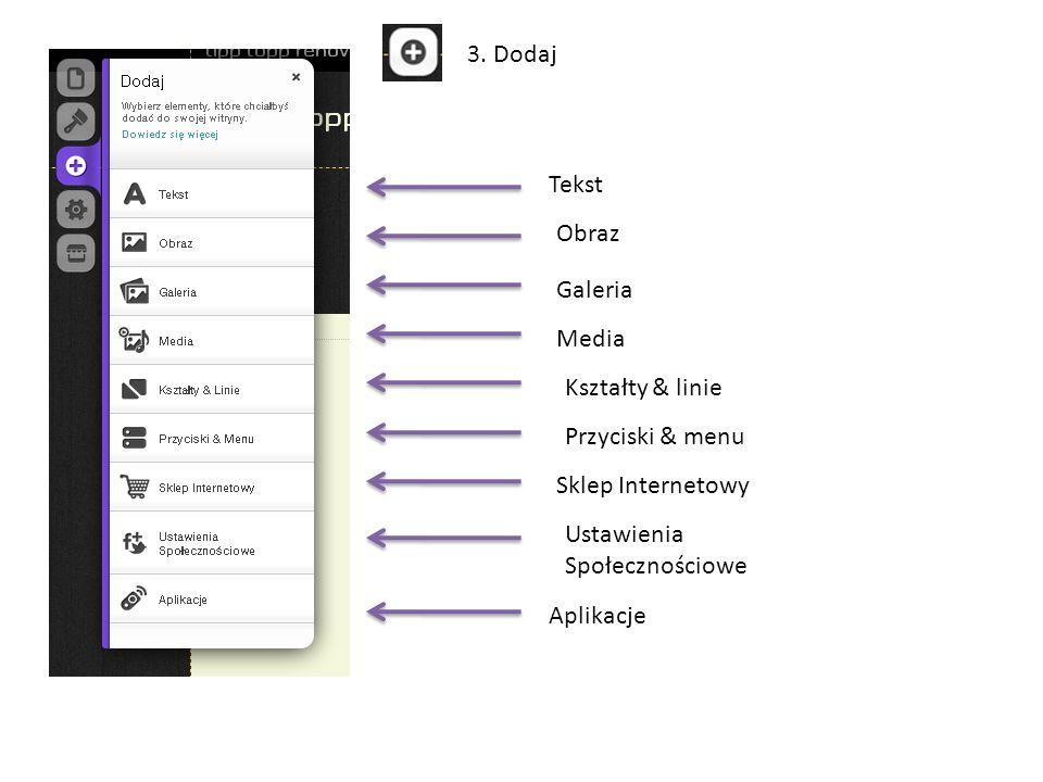 Tekst Obraz Galeria Media Kształty & linie Przyciski & menu Sklep Internetowy Ustawienia Społecznościowe Aplikacje 3.