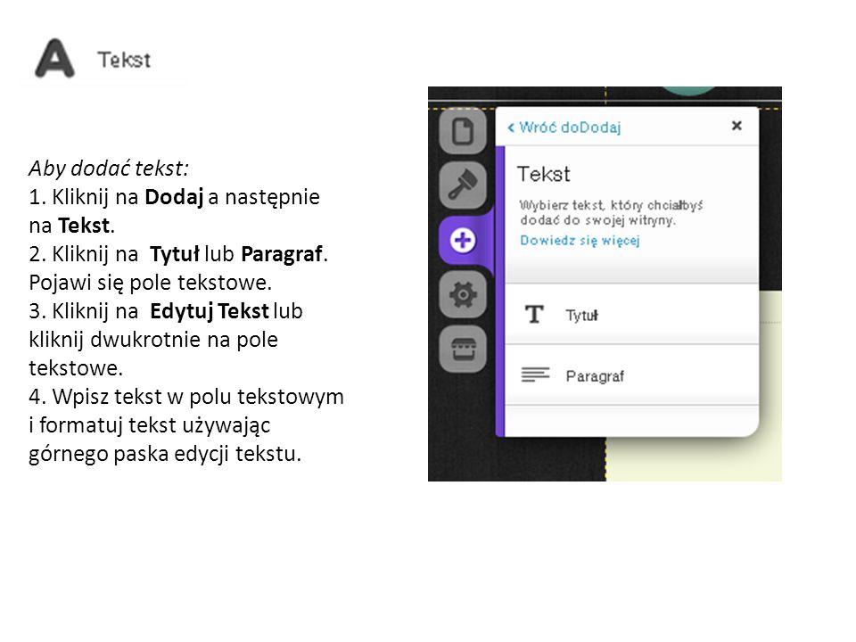 Aby dodać tekst: 1. Kliknij na Dodaj a następnie na Tekst.