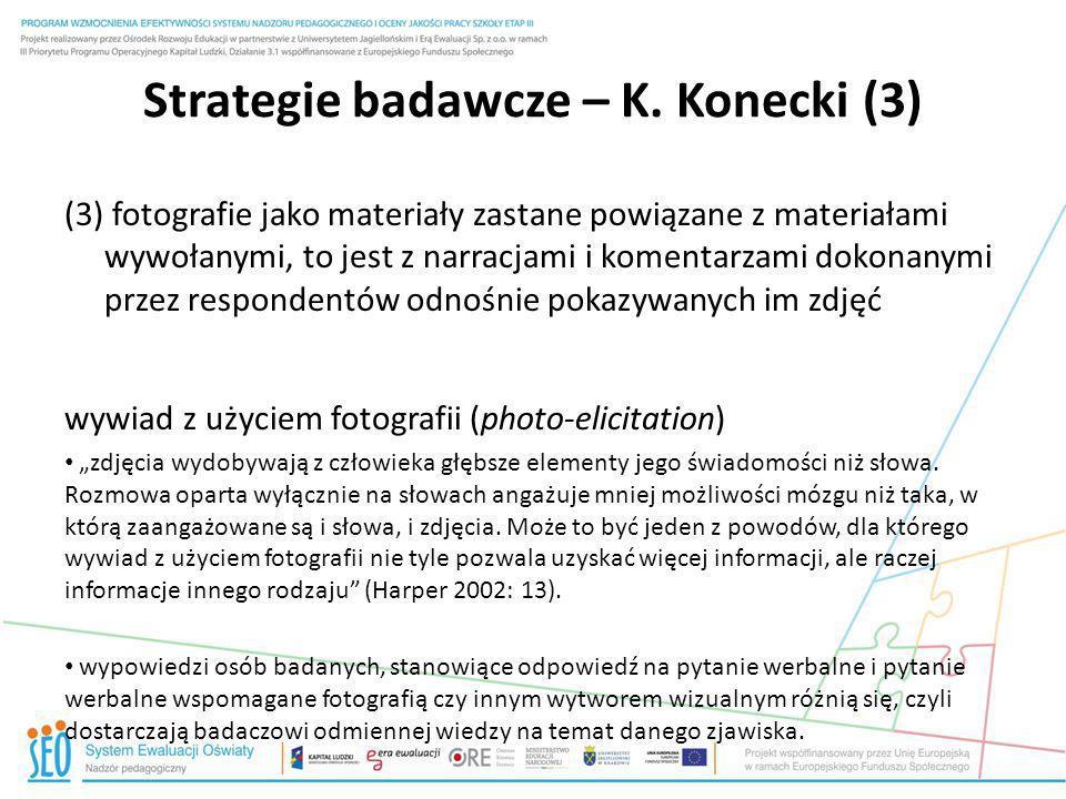 Strategie badawcze – K. Konecki (3) (3) fotografie jako materiały zastane powiązane z materiałami wywołanymi, to jest z narracjami i komentarzami doko