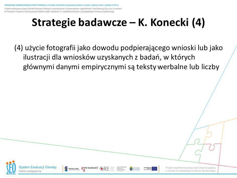 Strategie badawcze – K. Konecki (4) (4) użycie fotografii jako dowodu podpierającego wnioski lub jako ilustracji dla wniosków uzyskanych z badań, w kt