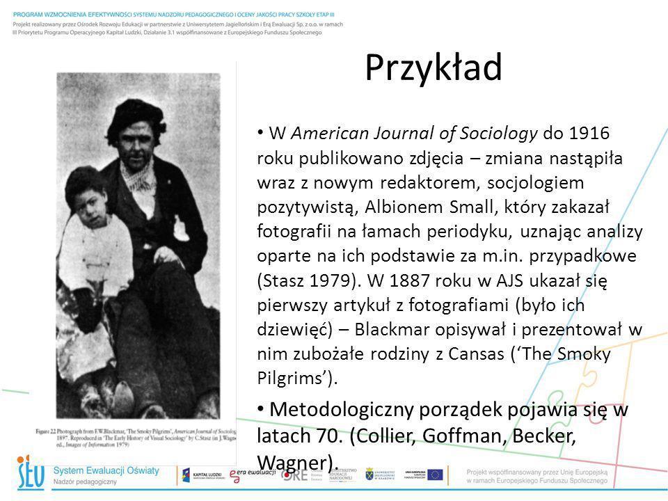 Przykład W American Journal of Sociology do 1916 roku publikowano zdjęcia – zmiana nastąpiła wraz z nowym redaktorem, socjologiem pozytywistą, Albione