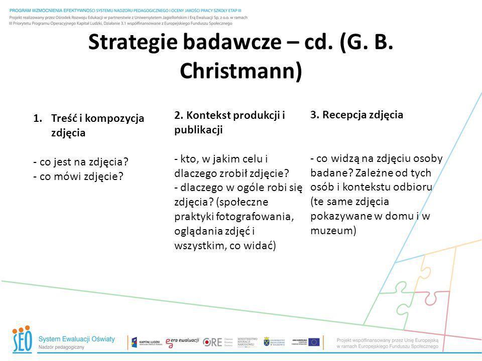 Strategie badawcze – cd. (G. B. Christmann) 1.Treść i kompozycja zdjęcia - co jest na zdjęcia? - co mówi zdjęcie? 2. Kontekst produkcji i publikacji -