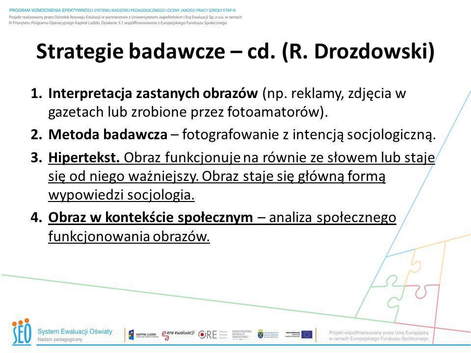 Strategie badawcze – cd. (R. Drozdowski) 1.Interpretacja zastanych obrazów (np. reklamy, zdjęcia w gazetach lub zrobione przez fotoamatorów). 2.Metoda