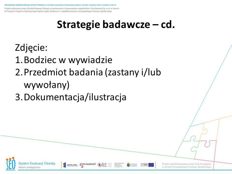 Strategie badawcze – cd. Zdjęcie: 1.Bodziec w wywiadzie 2.Przedmiot badania (zastany i/lub wywołany) 3.Dokumentacja/ilustracja