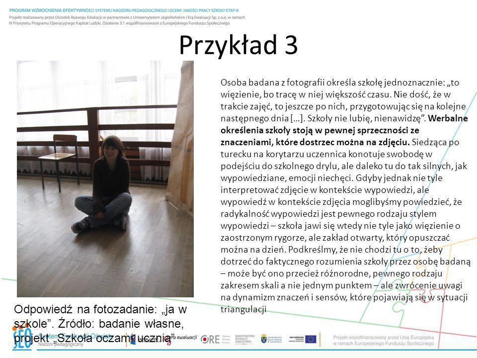 Przykład 3 Odpowiedź na fotozadanie: ja w szkole. Źródło: badanie własne, projekt Szkoła oczami ucznia Osoba badana z fotografii określa szkołę jednoz