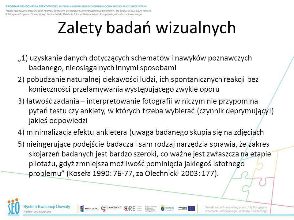 Zalety badań wizualnych 1) uzyskanie danych dotyczących schematów i nawyków poznawczych badanego, nieosiągalnych innymi sposobami 2) pobudzanie natura