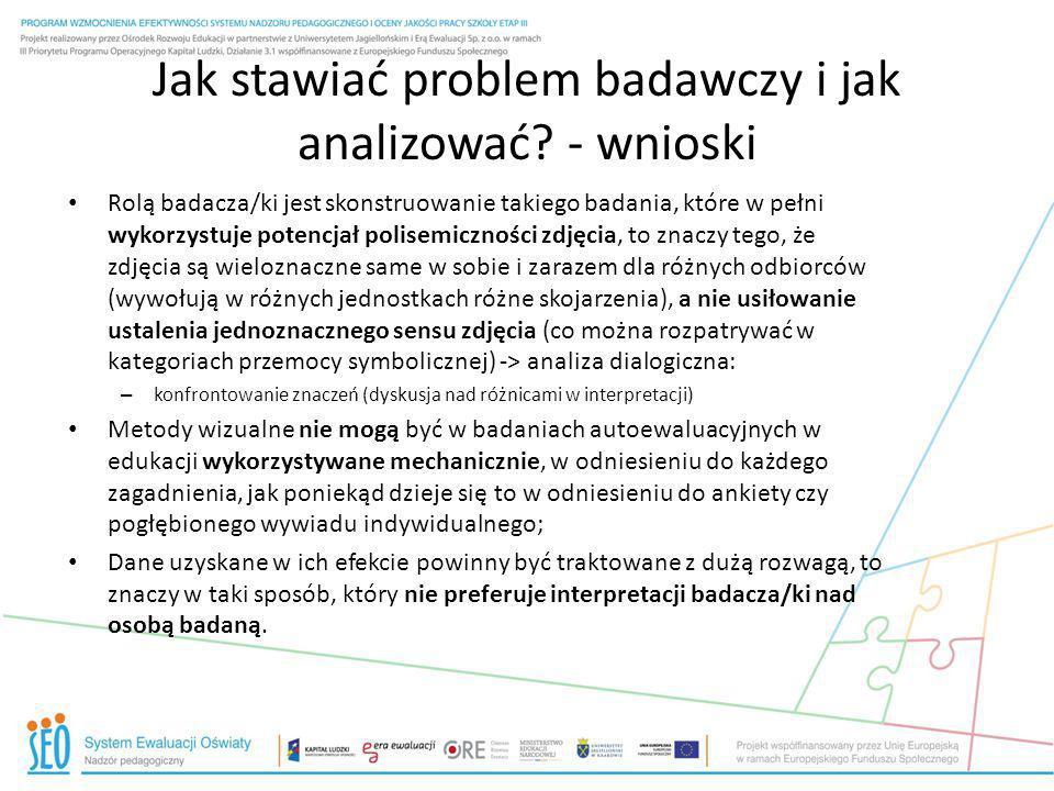 Jak stawiać problem badawczy i jak analizować? - wnioski Rolą badacza/ki jest skonstruowanie takiego badania, które w pełni wykorzystuje potencjał pol