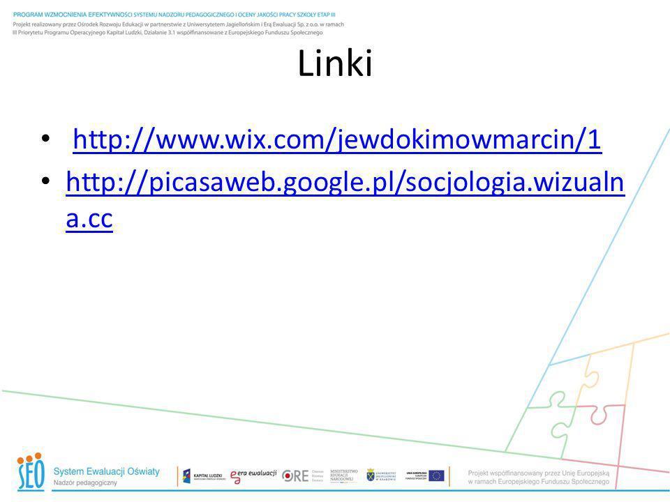 Linki http://www.wix.com/jewdokimowmarcin/1 http://picasaweb.google.pl/socjologia.wizualn a.cc http://picasaweb.google.pl/socjologia.wizualn a.cc