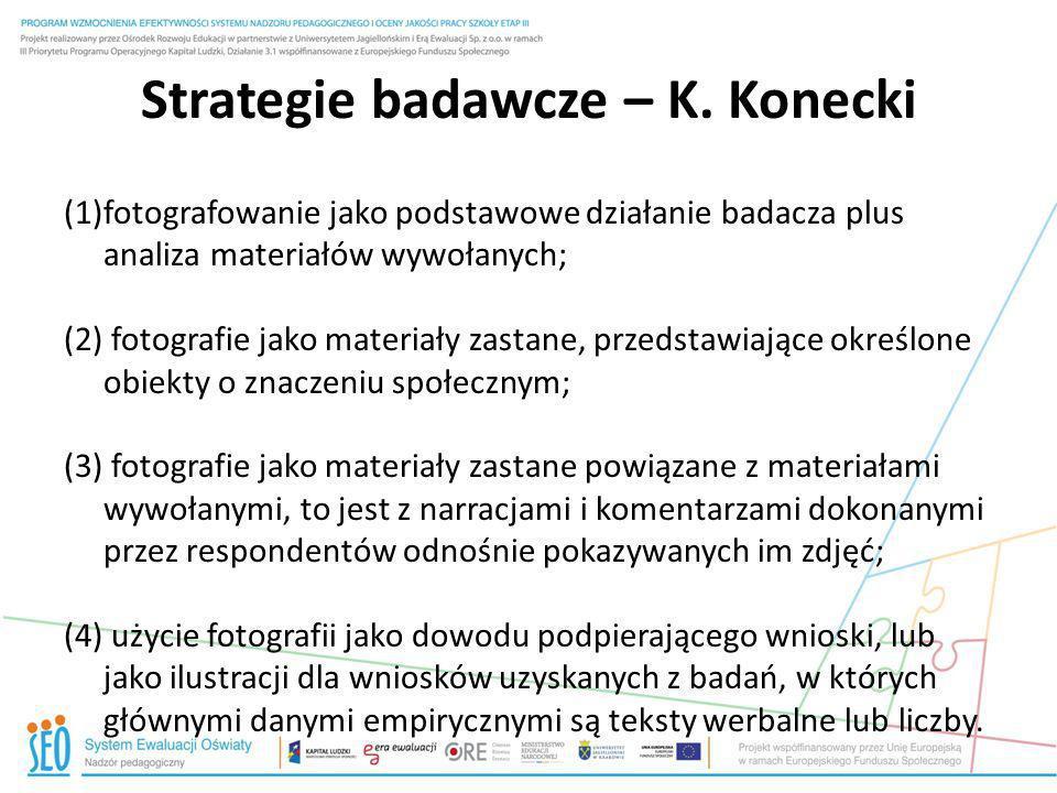 Strategie badawcze – K. Konecki (1)fotografowanie jako podstawowe działanie badacza plus analiza materiałów wywołanych; (2) fotografie jako materiały