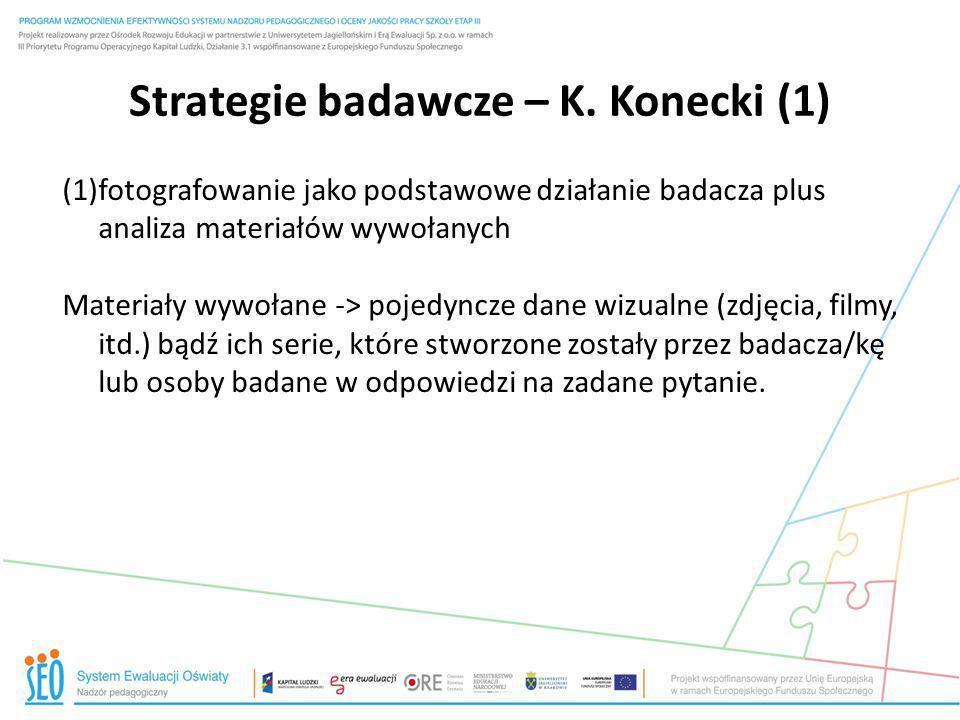 Strategie badawcze – K. Konecki (1) (1)fotografowanie jako podstawowe działanie badacza plus analiza materiałów wywołanych Materiały wywołane -> pojed