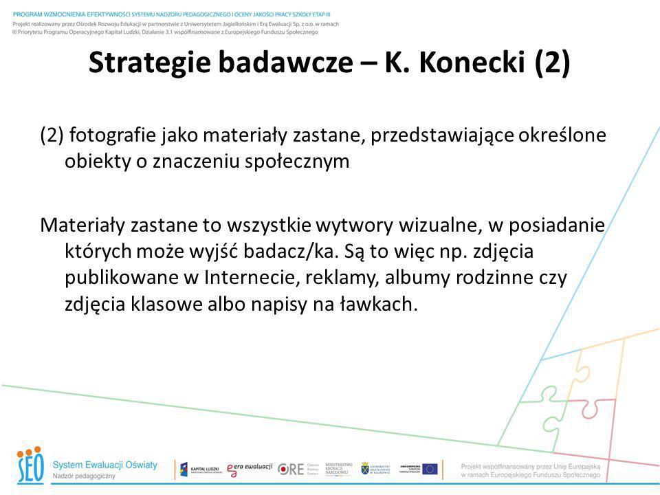 Strategie badawcze – K. Konecki (2) (2) fotografie jako materiały zastane, przedstawiające określone obiekty o znaczeniu społecznym Materiały zastane
