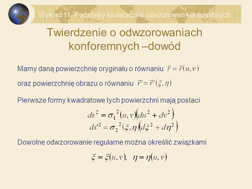 Twierdzenie o odwzorowaniach konforemnych –dowód Mamy daną powierzchnię oryginału o równaniu oraz powierzchnię obrazu o równaniu Pierwsze formy kwadra