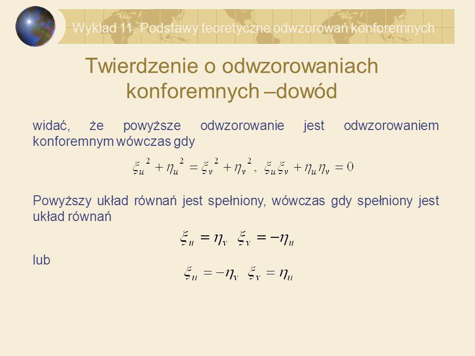 Twierdzenie o odwzorowaniach konforemnych –dowód widać, że powyższe odwzorowanie jest odwzorowaniem konforemnym wówczas gdy Powyższy układ równań jest