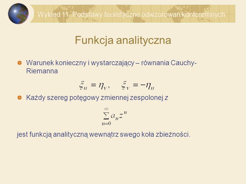 Funkcja analityczna Warunek konieczny i wystarczający – równania Cauchy- Riemanna jest funkcją analityczną wewnątrz swego koła zbieżności. Każdy szere