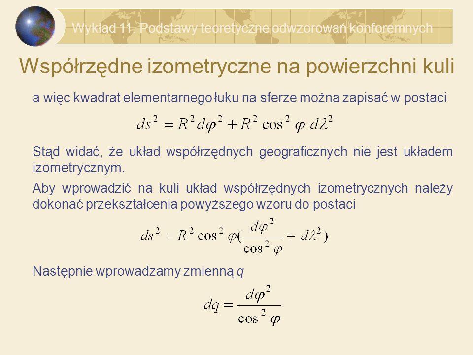 Elementarna skala zniekształceń długości w odwzorowaniach konforemnych Stąd elementarna skala w odwzorowaniu konforemnym ma postać ostatecznie możemy napisać Wykład 11.