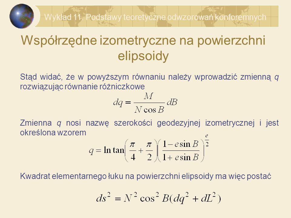 Współrzędne izometryczne na powierzchni elipsoidy Stąd widać, że w powyższym równaniu należy wprowadzić zmienną q rozwiązując równanie różniczkowe Zmi