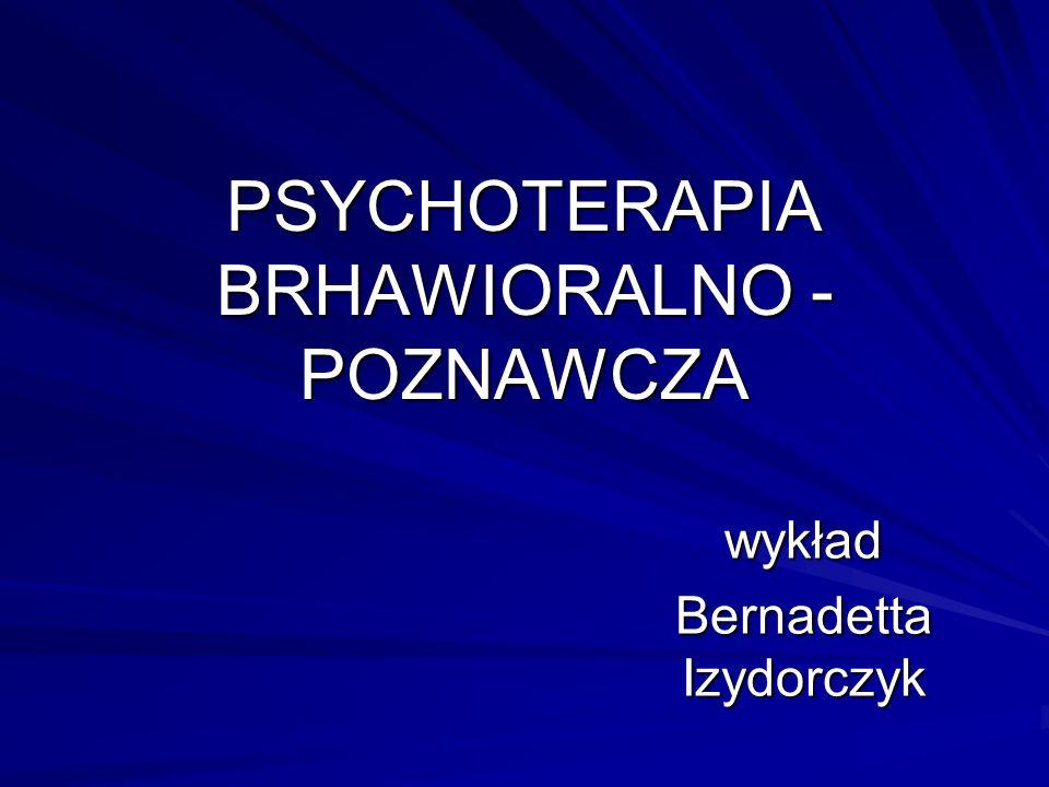 PSYCHOTERAPIA BRHAWIORALNO - POZNAWCZA wykład Bernadetta Izydorczyk