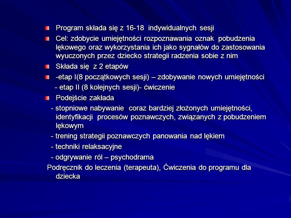 Program składa się z 16-18 indywidualnych sesji Cel: zdobycie umiejętności rozpoznawania oznak pobudzenia lękowego oraz wykorzystania ich jako sygnałó