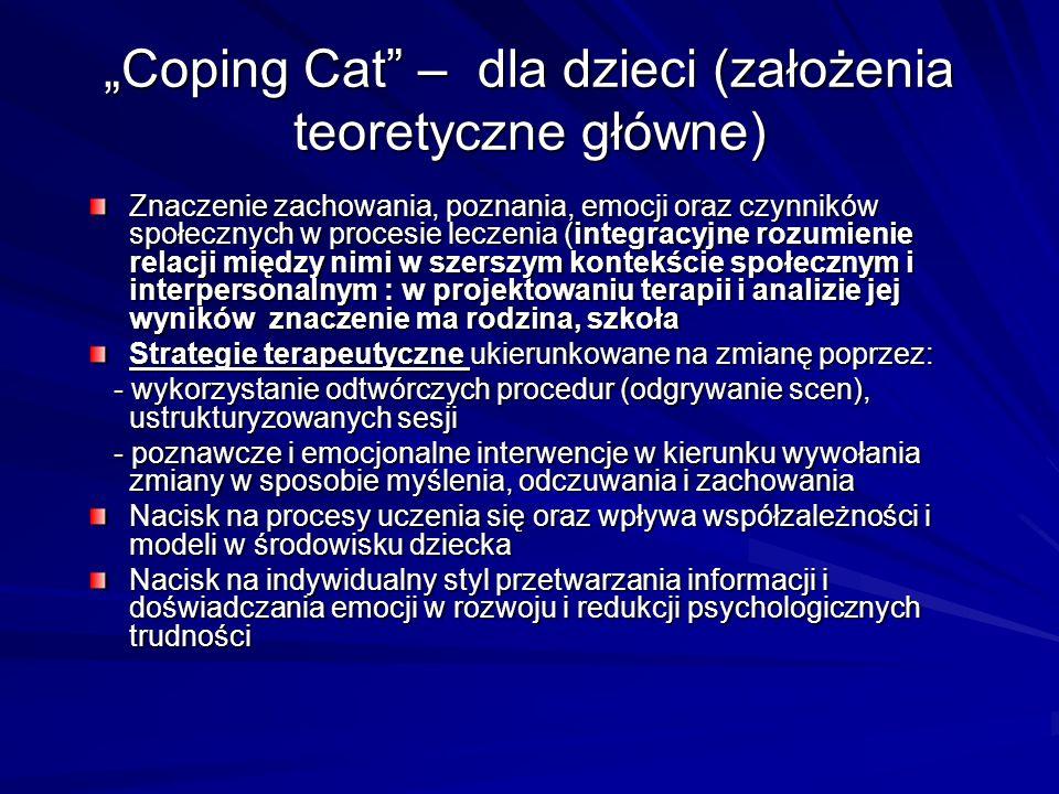 Coping Cat – dla dzieci (założenia teoretyczne główne) Znaczenie zachowania, poznania, emocji oraz czynników społecznych w procesie leczenia (integrac