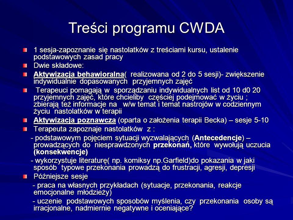 Treści programu CWDA 1 sesja-zapoznanie się nastolatków z treściami kursu, ustalenie podstawowych zasad pracy Dwie składowe: Aktywizacja behawioralna(