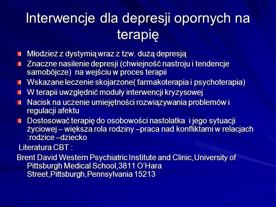 Interwencje dla depresji opornych na terapię Młodzież z dystymią wraz z tzw. dużą depresją Znaczne nasilenie depresji (chwiejność nastroju i tendencje