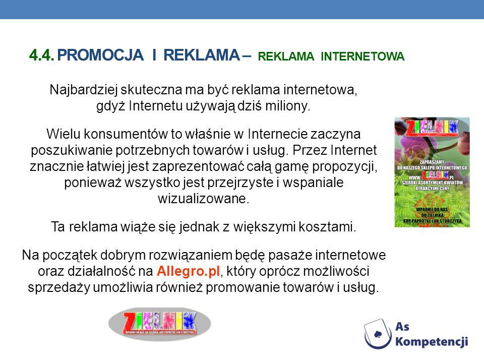 4.4. PROMOCJA I REKLAMA – REKLAMA INTERNETOWA Najbardziej skuteczna ma być reklama internetowa, gdyż Internetu używają dziś miliony. Wielu konsumentów