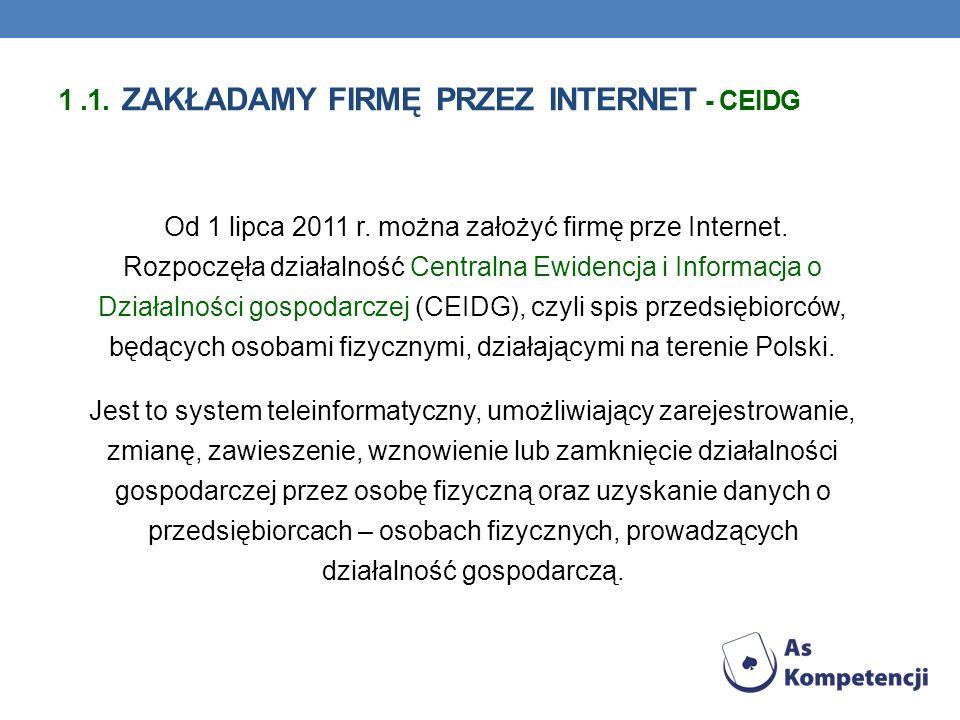 Od 1 lipca 2011 r. można założyć firmę prze Internet. Rozpoczęła działalność Centralna Ewidencja i Informacja o Działalności gospodarczej (CEIDG), czy